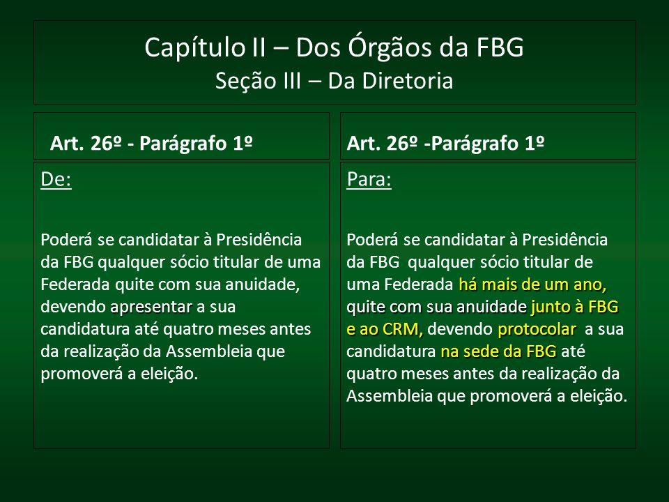 Capítulo II – Dos Órgãos da FBG Seção III – Da Diretoria Art. 26º - Parágrafo 1º De: apresentar Poderá se candidatar à Presidência da FBG qualquer sóc