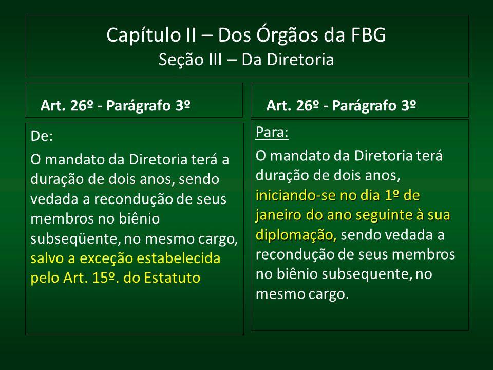 Capítulo II – Dos Órgãos da FBG Seção III – Da Diretoria Art. 26º - Parágrafo 3º Para: iniciando-se no dia 1º de janeiro do ano seguinte à sua diploma