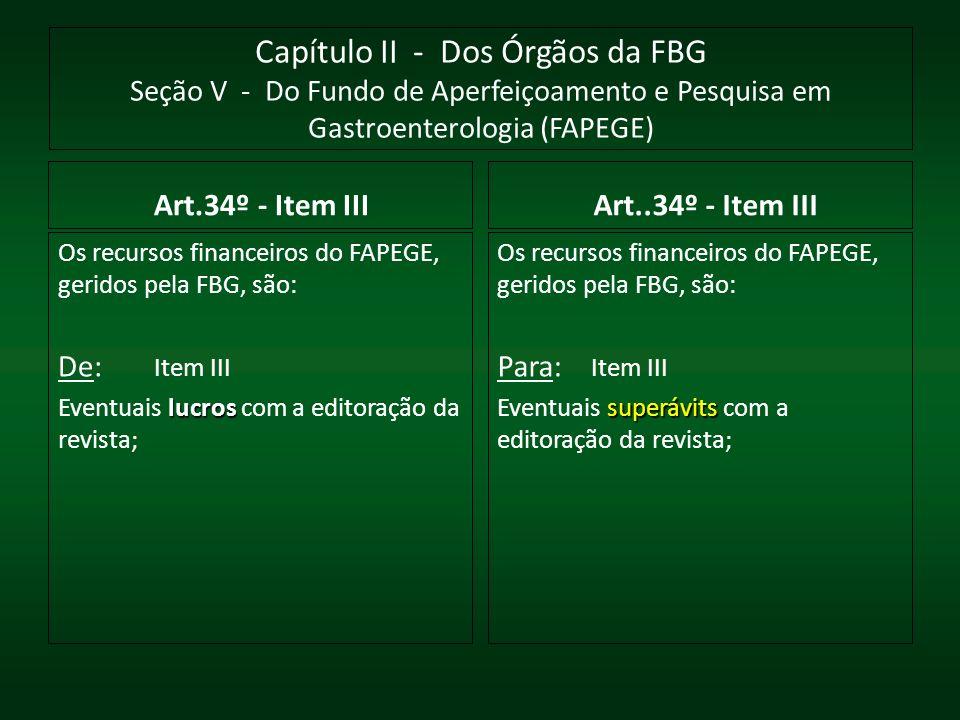 Capítulo II - Dos Órgãos da FBG Seção V - Do Fundo de Aperfeiçoamento e Pesquisa em Gastroenterologia (FAPEGE) Art.34º - Item III Os recursos financei