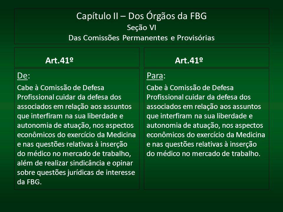 Capítulo II – Dos Órgãos da FBG Seção VI Das Comissões Permanentes e Provisórias Art.41º De: Cabe à Comissão de Defesa Profissional cuidar da defesa d