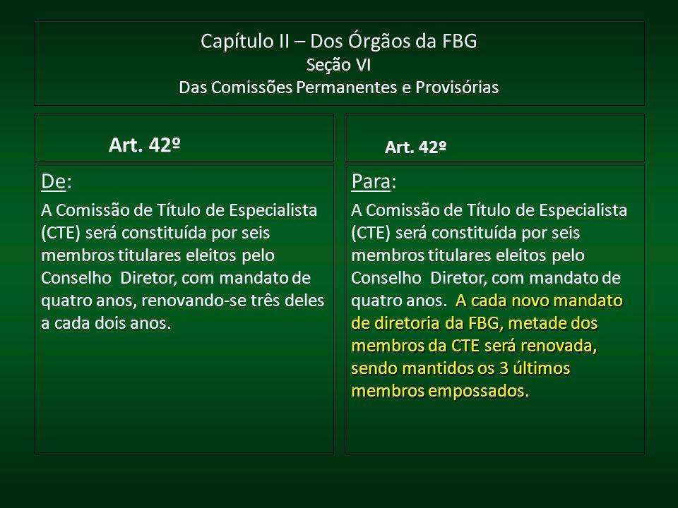 Capítulo II – Dos Órgãos da FBG Seção VI Das Comissões Permanentes e Provisórias Art. 42º De: A Comissão de Título de Especialista (CTE) será constitu