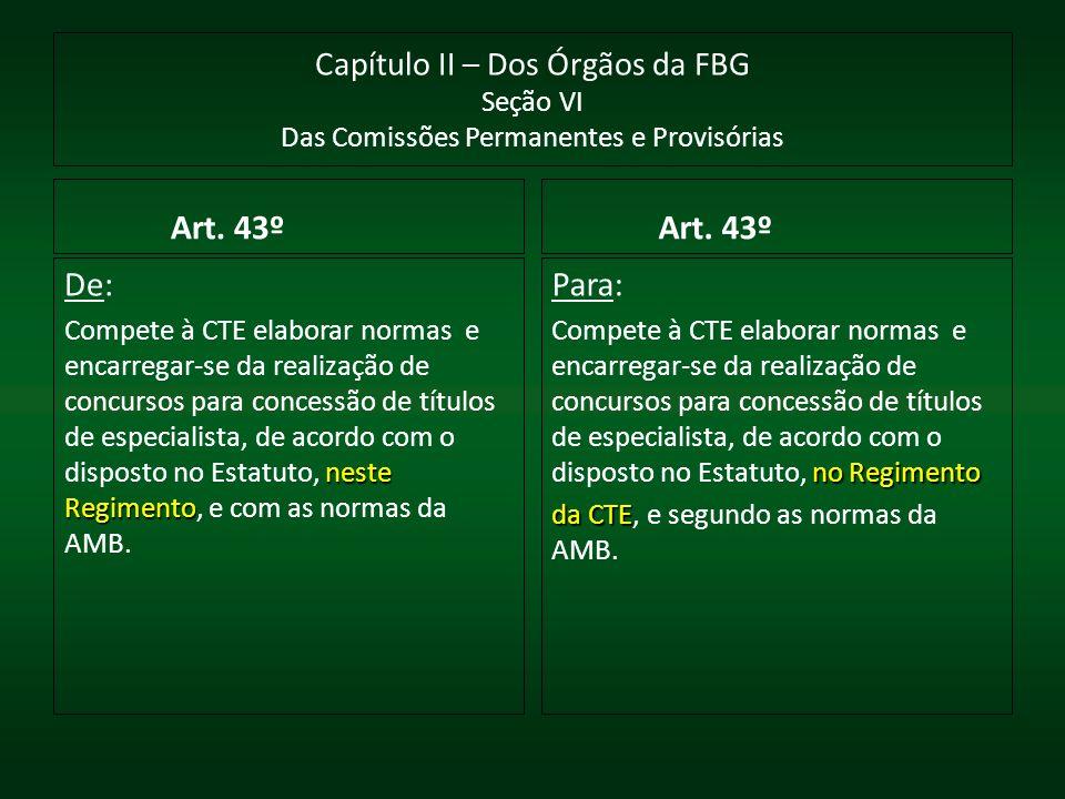 Capítulo II – Dos Órgãos da FBG Seção VI Das Comissões Permanentes e Provisórias Art. 43º De: neste Regimento Compete à CTE elaborar normas e encarreg