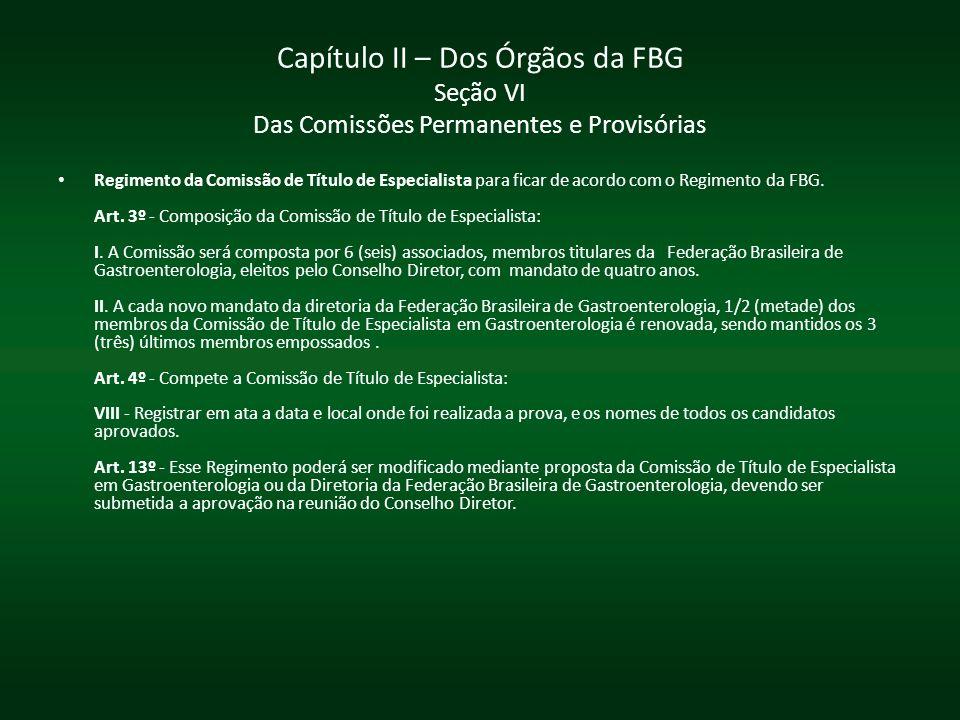 Capítulo II – Dos Órgãos da FBG Seção VI Das Comissões Permanentes e Provisórias Regimento da Comissão de Título de Especialista para ficar de acordo