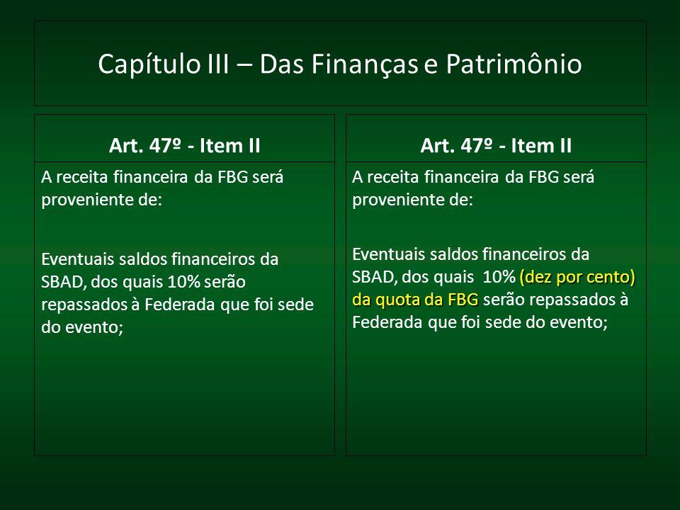 Capítulo III – Das Finanças e Patrimônio Art. 47º - Item II A receita financeira da FBG será proveniente de: Eventuais saldos financeiros da SBAD, dos