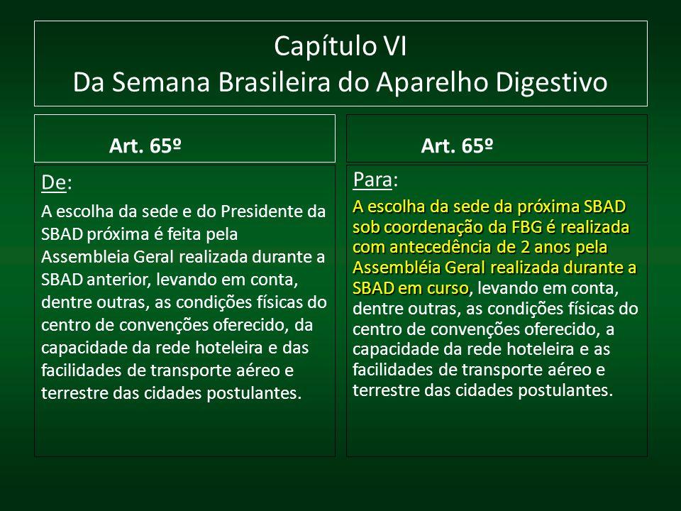 Capítulo VI Da Semana Brasileira do Aparelho Digestivo Art. 65º De: A escolha da sede e do Presidente da SBAD próxima é feita pela Assembleia Geral re