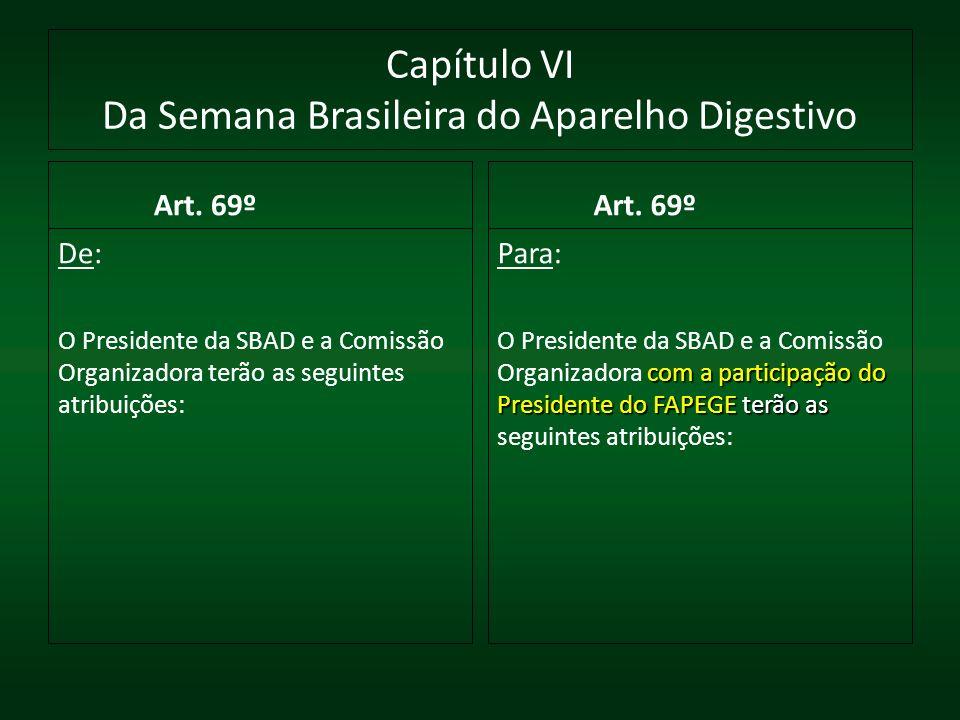 Capítulo VI Da Semana Brasileira do Aparelho Digestivo Art. 69º De: O Presidente da SBAD e a Comissão Organizadora terão as seguintes atribuições: Art