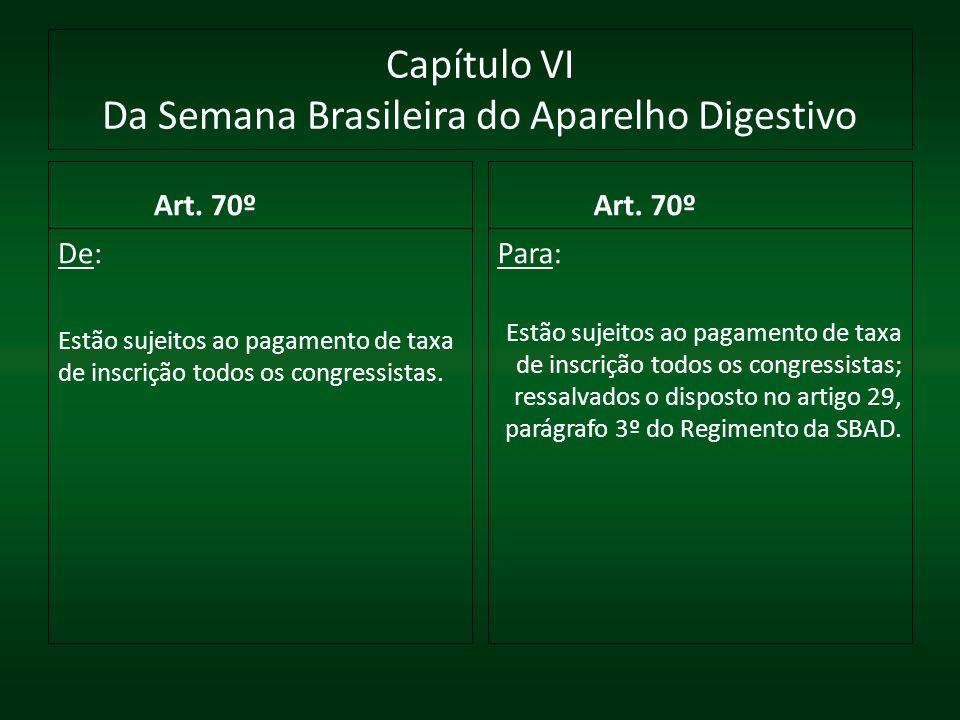 Capítulo VI Da Semana Brasileira do Aparelho Digestivo Art. 70º De: Estão sujeitos ao pagamento de taxa de inscrição todos os congressistas. Art. 70º