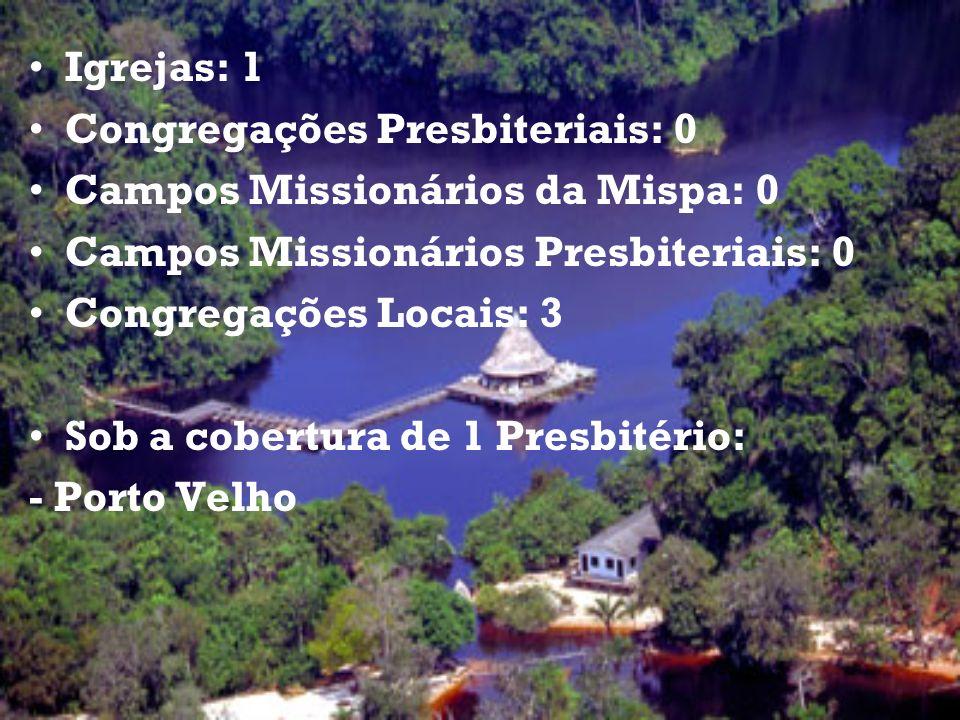 Igrejas: 1 Congregações Presbiteriais: 0 Campos Missionários da Mispa: 0 Campos Missionários Presbiteriais: 0 Congregações Locais: 3 Sob a cobertura d