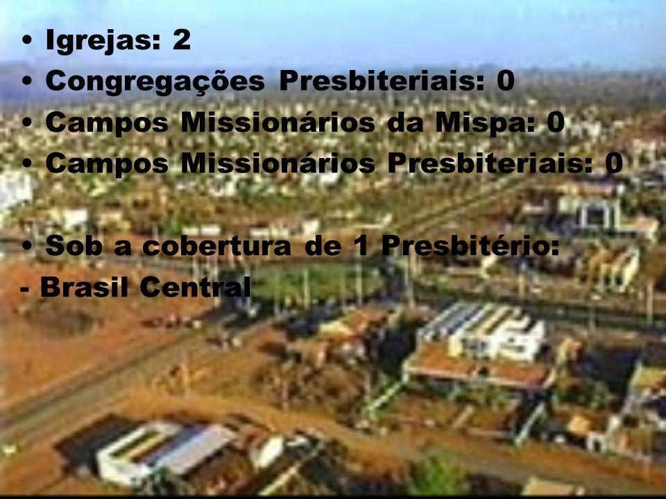 Igrejas: 2 Congregações Presbiteriais: 0 Campos Missionários da Mispa: 0 Campos Missionários Presbiteriais: 0 Sob a cobertura de 1 Presbitério: - Bras