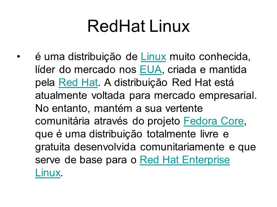 RedHat Linux é uma distribuição de Linux muito conhecida, líder do mercado nos EUA, criada e mantida pela Red Hat.