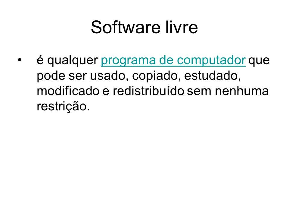 Software livre é qualquer programa de computador que pode ser usado, copiado, estudado, modificado e redistribuído sem nenhuma restrição.programa de computador