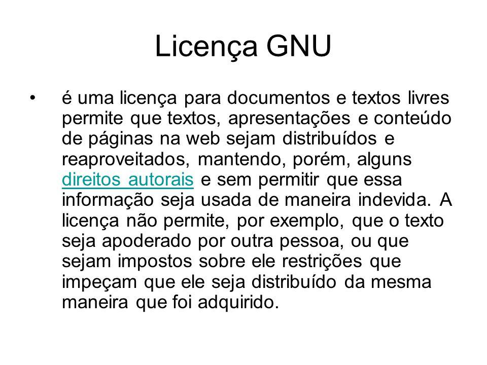 Licença GNU é uma licença para documentos e textos livres permite que textos, apresentações e conteúdo de páginas na web sejam distribuídos e reaproveitados, mantendo, porém, alguns direitos autorais e sem permitir que essa informação seja usada de maneira indevida.