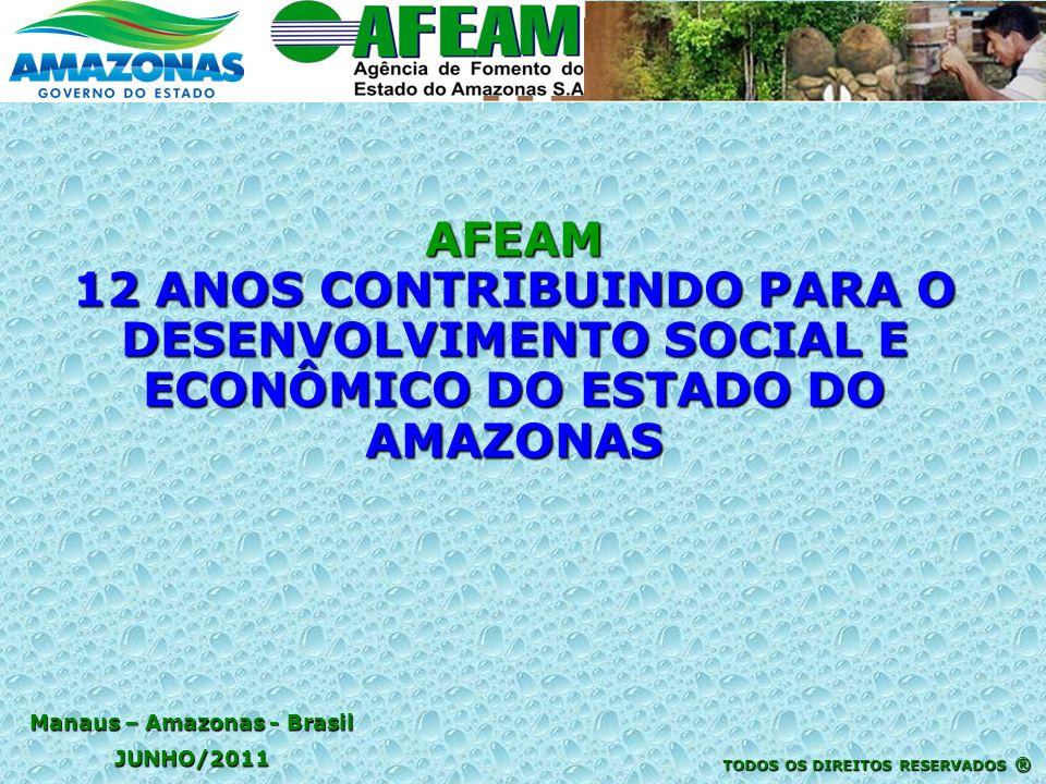 Manaus – Amazonas - Brasil JUNHO/2011 TODOS OS DIREITOS RESERVADOS ® AFEAM 12 ANOS CONTRIBUINDO PARA O DESENVOLVIMENTO SOCIAL E ECONÔMICO DO ESTADO DO AMAZONAS