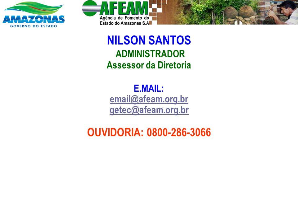 NILSON SANTOS ADMINISTRADOR Assessor da Diretoria E.MAIL: email@afeam.org.br getec@afeam.org.br OUVIDORIA: 0800-286-3066 email@afeam.org.br getec@afeam.org.br