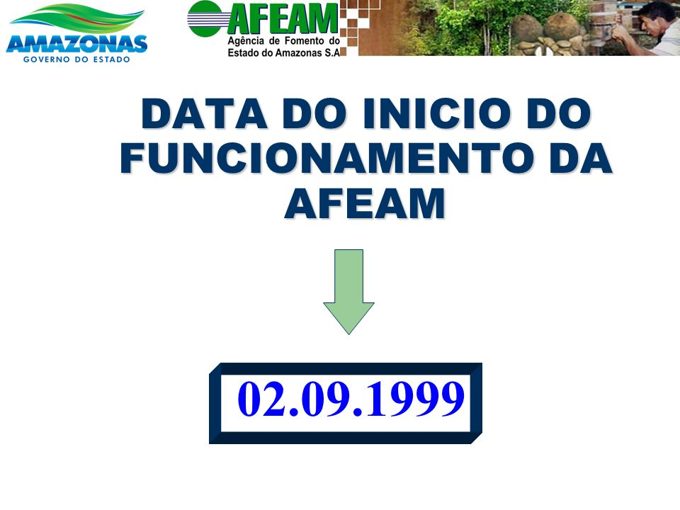 DATA DO INICIO DO FUNCIONAMENTO DA AFEAM 02.09.1999
