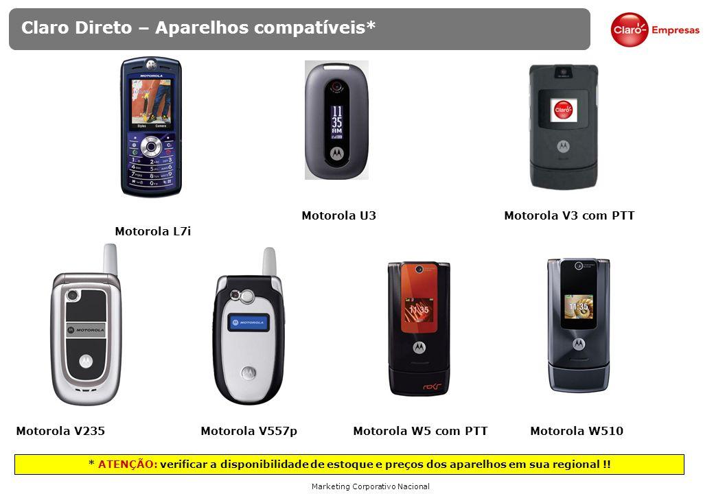 Marketing Corporativo Nacional Claro Direto – Aparelhos compatíveis* Motorola V3 com PTTMotorola U3 Motorola L7i Motorola W510Motorola V557pMotorola V235 * ATENÇÃO: verificar a disponibilidade de estoque e preços dos aparelhos em sua regional !.