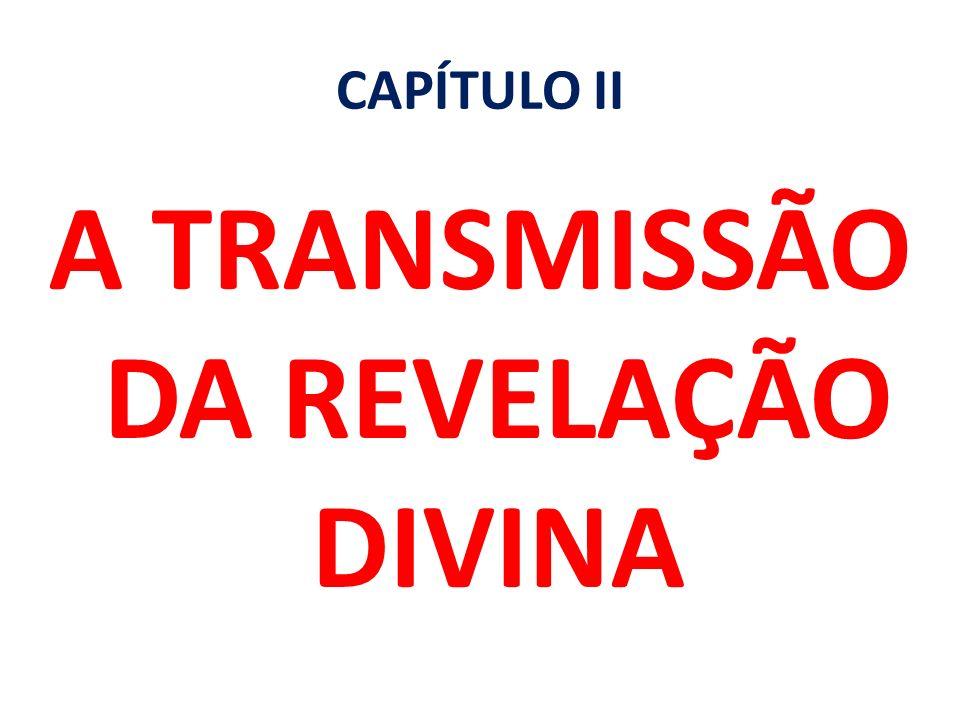 CAPÍTULO II A TRANSMISSÃO DA REVELAÇÃO DIVINA