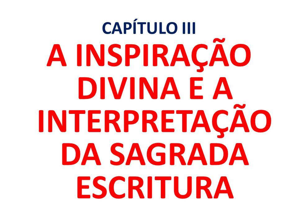 CAPÍTULO III A INSPIRAÇÃO DIVINA E A INTERPRETAÇÃO DA SAGRADA ESCRITURA