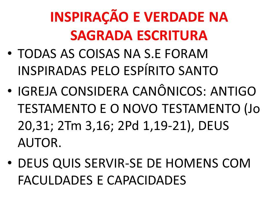 INSPIRAÇÃO E VERDADE NA SAGRADA ESCRITURA TODAS AS COISAS NA S.E FORAM INSPIRADAS PELO ESPÍRITO SANTO IGREJA CONSIDERA CANÔNICOS: ANTIGO TESTAMENTO E
