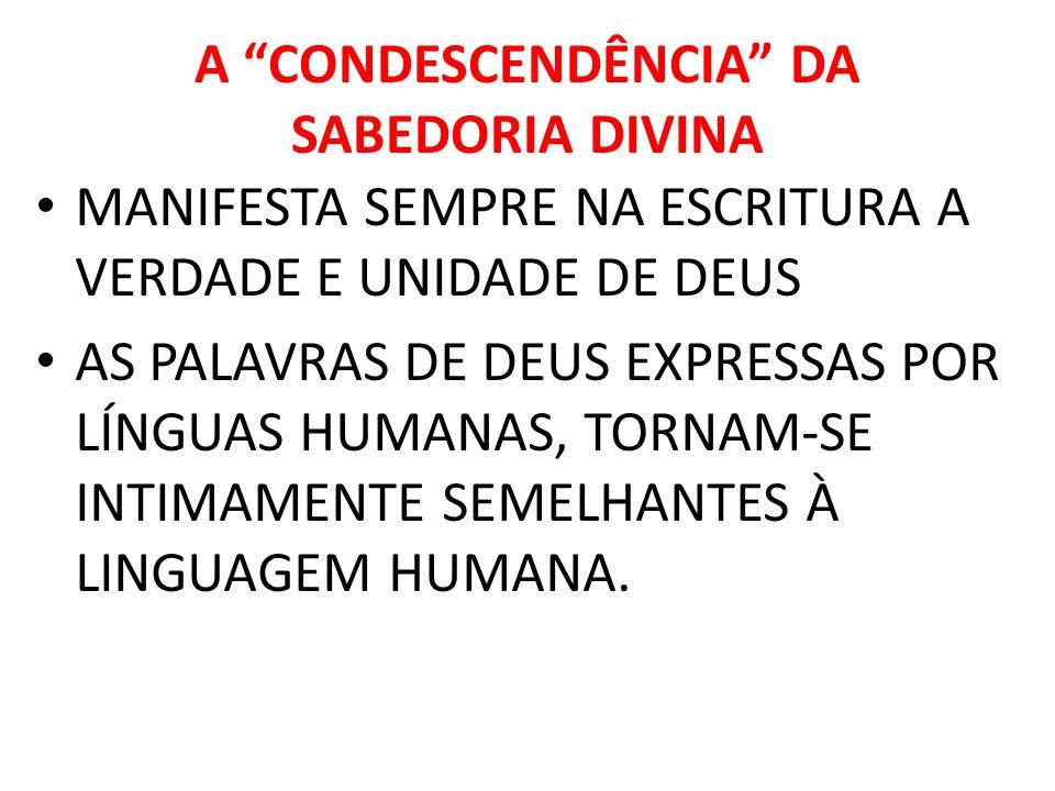 A CONDESCENDÊNCIA DA SABEDORIA DIVINA MANIFESTA SEMPRE NA ESCRITURA A VERDADE E UNIDADE DE DEUS AS PALAVRAS DE DEUS EXPRESSAS POR LÍNGUAS HUMANAS, TOR