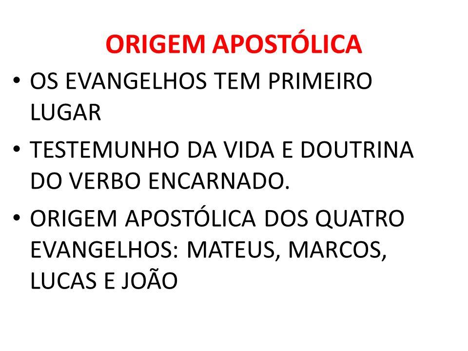 ORIGEM APOSTÓLICA OS EVANGELHOS TEM PRIMEIRO LUGAR TESTEMUNHO DA VIDA E DOUTRINA DO VERBO ENCARNADO. ORIGEM APOSTÓLICA DOS QUATRO EVANGELHOS: MATEUS,