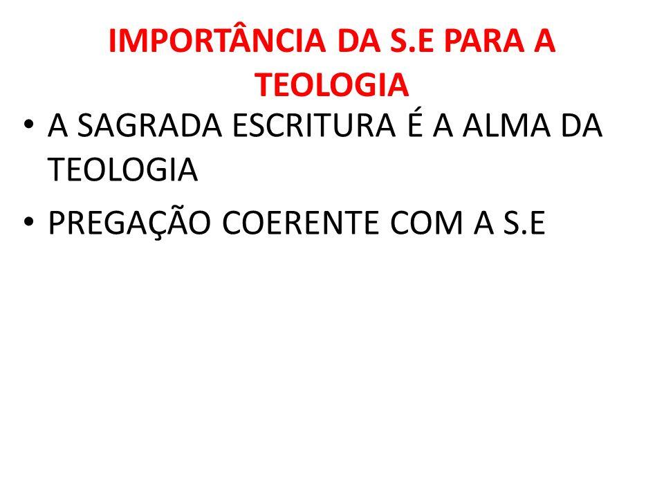 IMPORTÂNCIA DA S.E PARA A TEOLOGIA A SAGRADA ESCRITURA É A ALMA DA TEOLOGIA PREGAÇÃO COERENTE COM A S.E