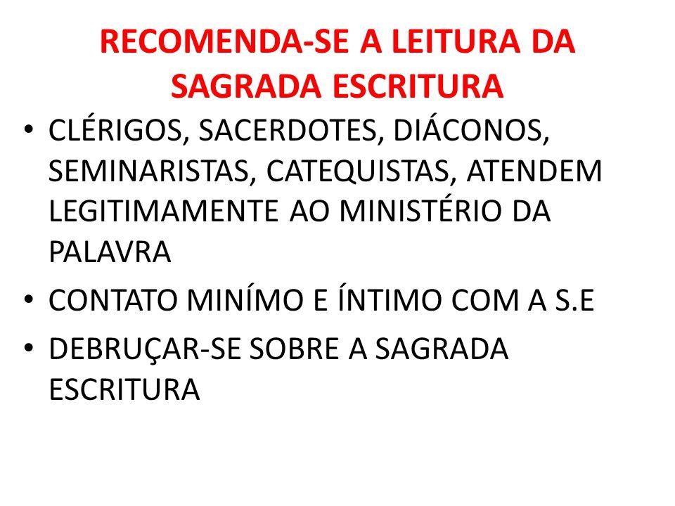 RECOMENDA-SE A LEITURA DA SAGRADA ESCRITURA CLÉRIGOS, SACERDOTES, DIÁCONOS, SEMINARISTAS, CATEQUISTAS, ATENDEM LEGITIMAMENTE AO MINISTÉRIO DA PALAVRA