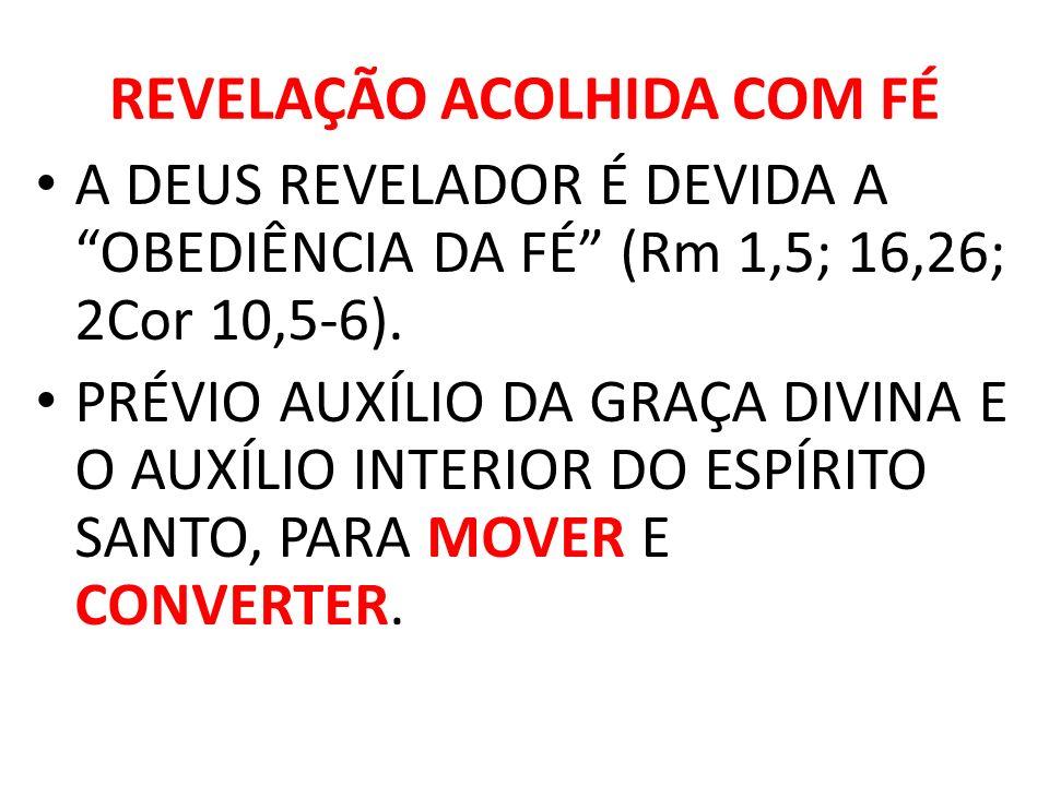 REVELAÇÃO ACOLHIDA COM FÉ A DEUS REVELADOR É DEVIDA A OBEDIÊNCIA DA FÉ (Rm 1,5; 16,26; 2Cor 10,5-6). PRÉVIO AUXÍLIO DA GRAÇA DIVINA E O AUXÍLIO INTERI