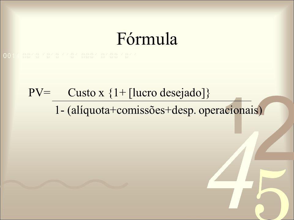 PV= Custo x {1+ [lucro desejado]} 1- (alíquota+comissões+desp.