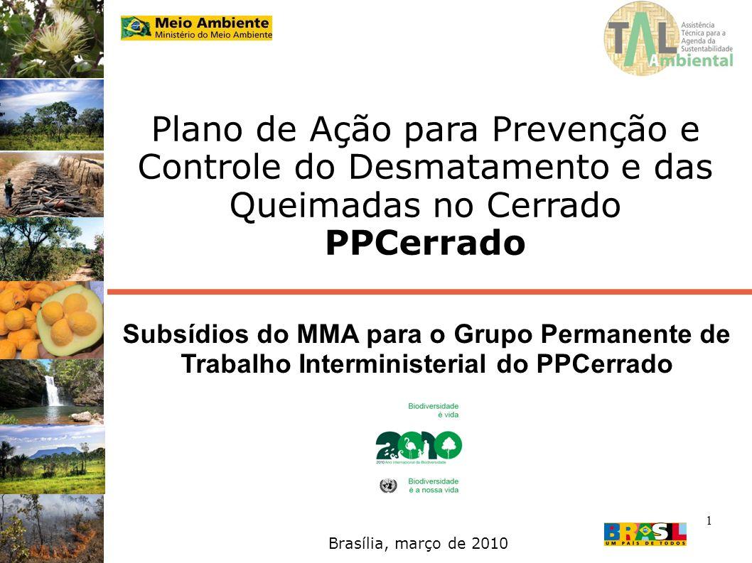 1 Plano de Ação para Prevenção e Controle do Desmatamento e das Queimadas no Cerrado PPCerrado Brasília, março de 2010 Subsídios do MMA para o Grupo P