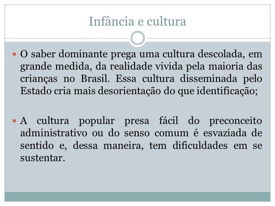 Infância e cultura Existe ainda a relação entre a cultura produzida industrialmente e que é consumida em larga escala pelas crianças.