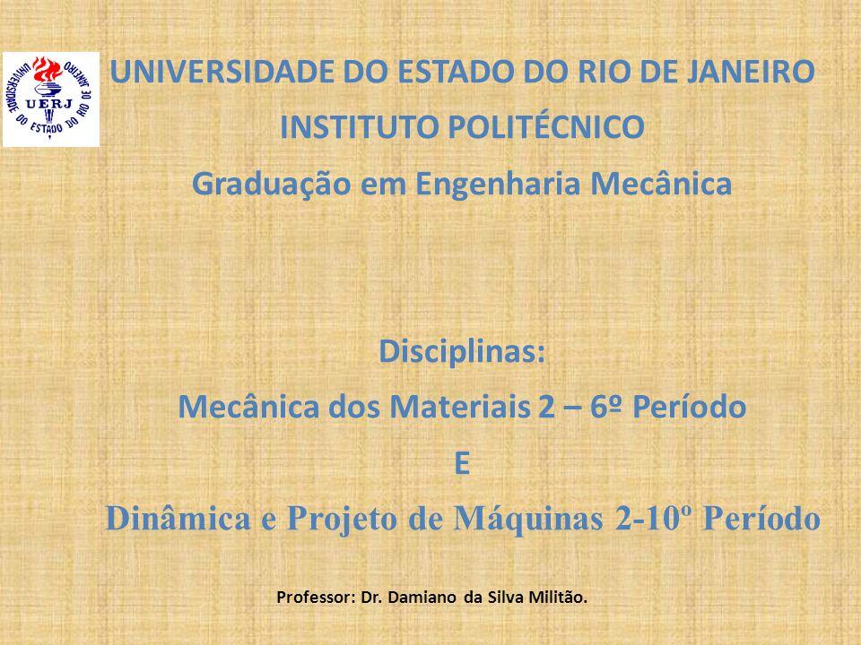 UNIVERSIDADE DO ESTADO DO RIO DE JANEIRO INSTITUTO POLITÉCNICO Graduação em Engenharia Mecânica Disciplinas: Mecânica dos Materiais 2 – 6º Período E D