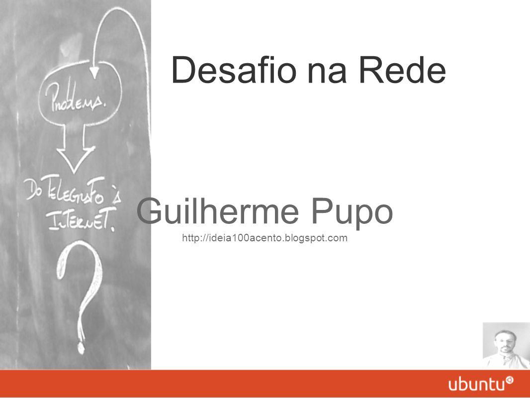 Desafio na Rede Guilherme Pupo http://ideia100acento.blogspot.com