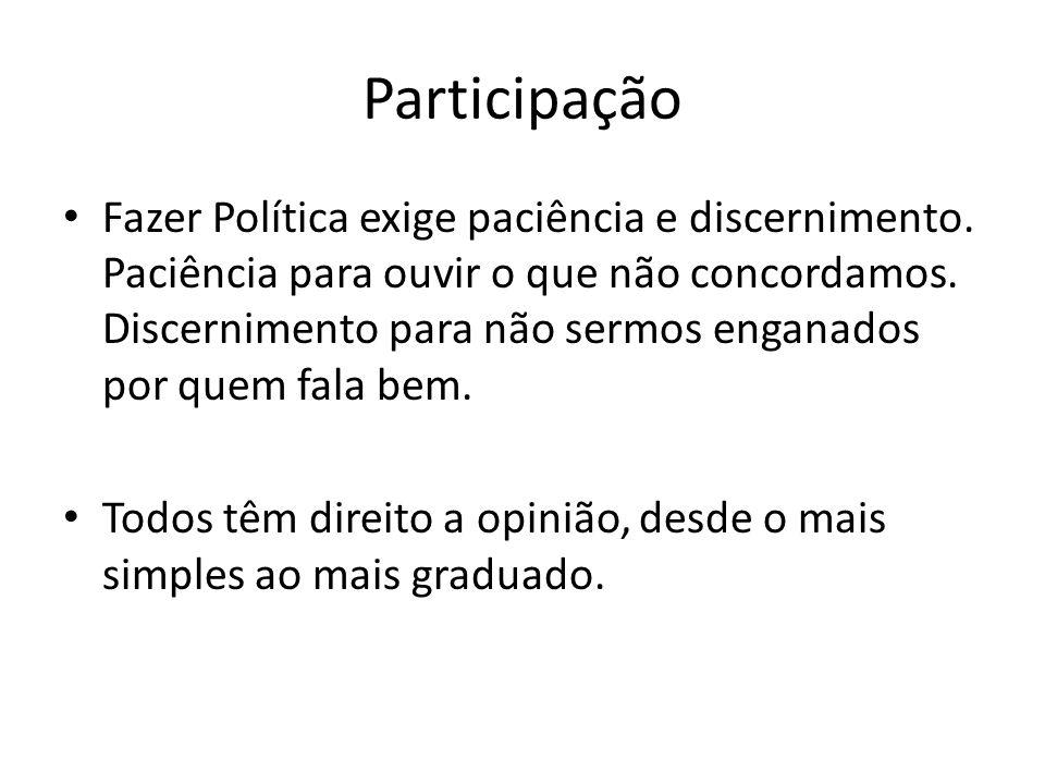 Participação Fazer Política exige paciência e discernimento. Paciência para ouvir o que não concordamos. Discernimento para não sermos enganados por q