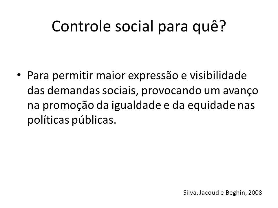 Controle social para quê? Para permitir maior expressão e visibilidade das demandas sociais, provocando um avanço na promoção da igualdade e da equida