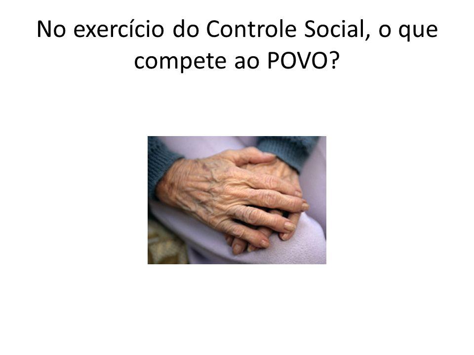 No exercício do Controle Social, o que compete ao POVO?
