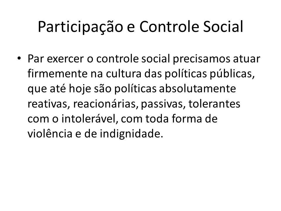 Participação e Controle Social Par exercer o controle social precisamos atuar firmemente na cultura das políticas públicas, que até hoje são políticas