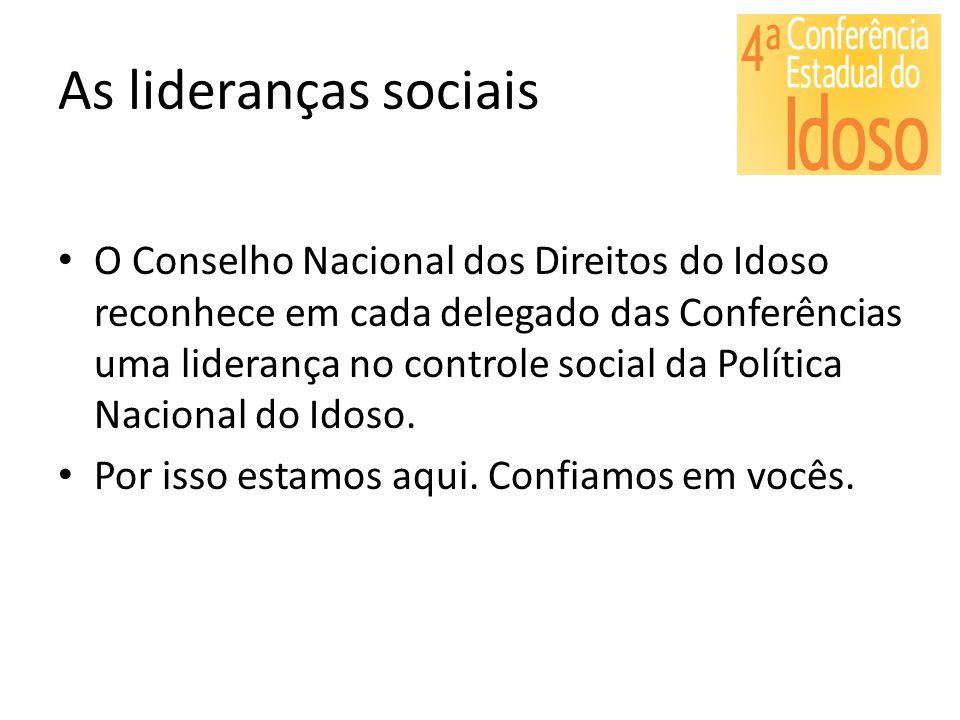As lideranças sociais O Conselho Nacional dos Direitos do Idoso reconhece em cada delegado das Conferências uma liderança no controle social da Políti