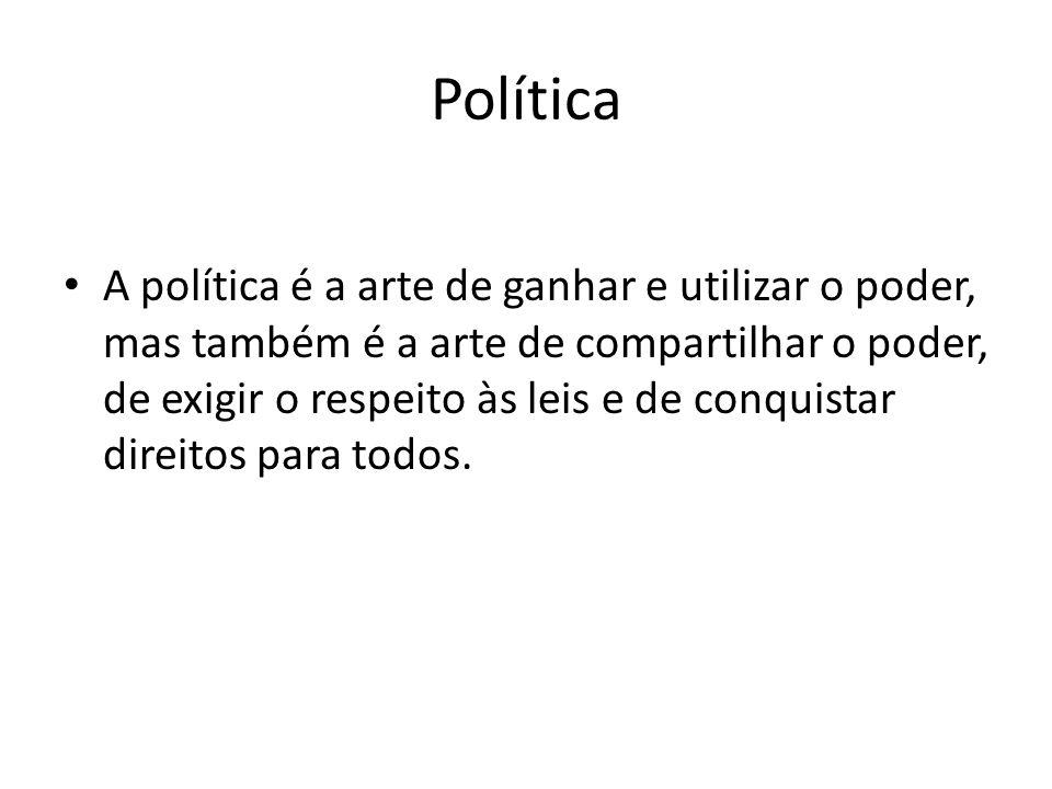 Política A política é a arte de ganhar e utilizar o poder, mas também é a arte de compartilhar o poder, de exigir o respeito às leis e de conquistar d