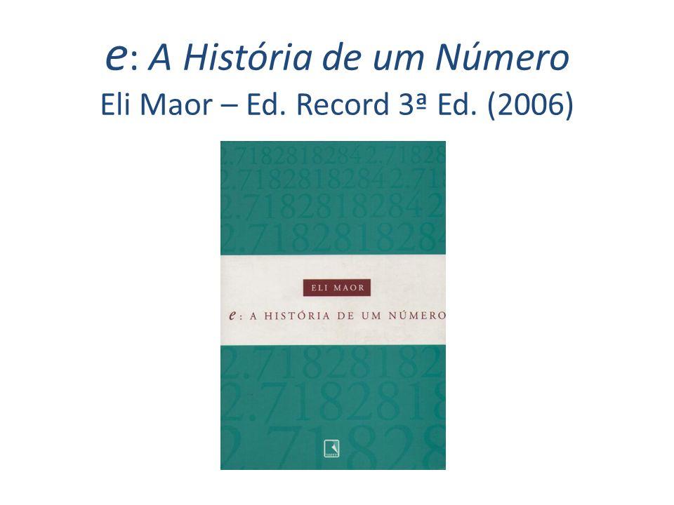 e : A História de um Número Eli Maor – Ed. Record 3ª Ed. (2006)