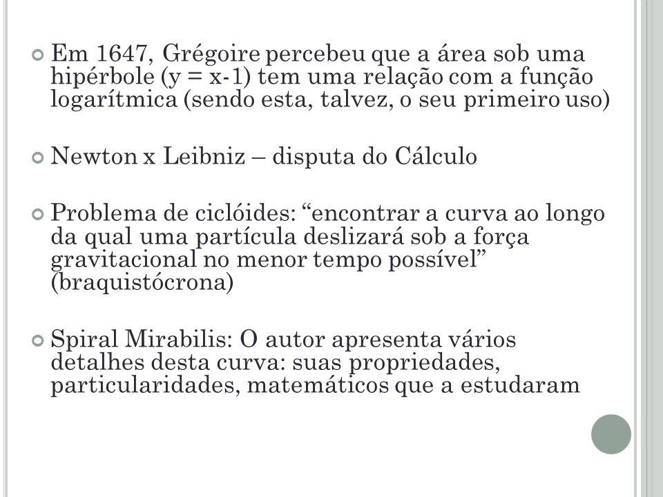 Em 1647, Grégoire percebeu que a área sob uma hipérbole (y = x-1) tem uma relação com a função logarítmica (sendo esta, talvez, o seu primeiro uso) Ne