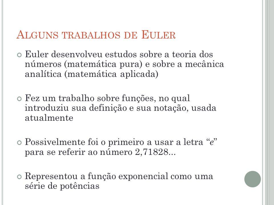 A LGUNS TRABALHOS DE E ULER Euler desenvolveu estudos sobre a teoria dos números (matemática pura) e sobre a mecânica analítica (matemática aplicada)