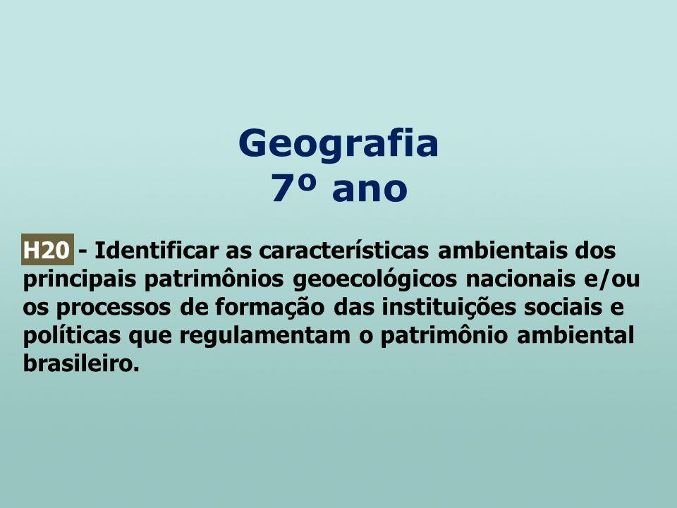 Geografia 7º ano H20 - Identificar as características ambientais dos principais patrimônios geoecológicos nacionais e/ou os processos de formação das