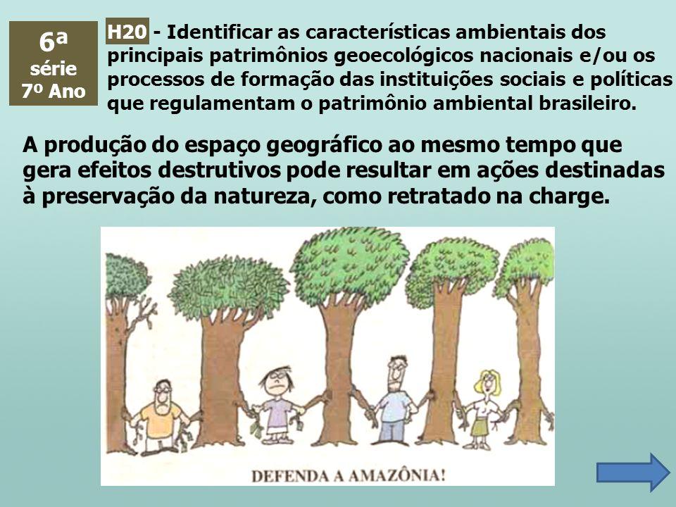 6ª série 7º Ano A produção do espaço geográfico ao mesmo tempo que gera efeitos destrutivos pode resultar em ações destinadas à preservação da naturez