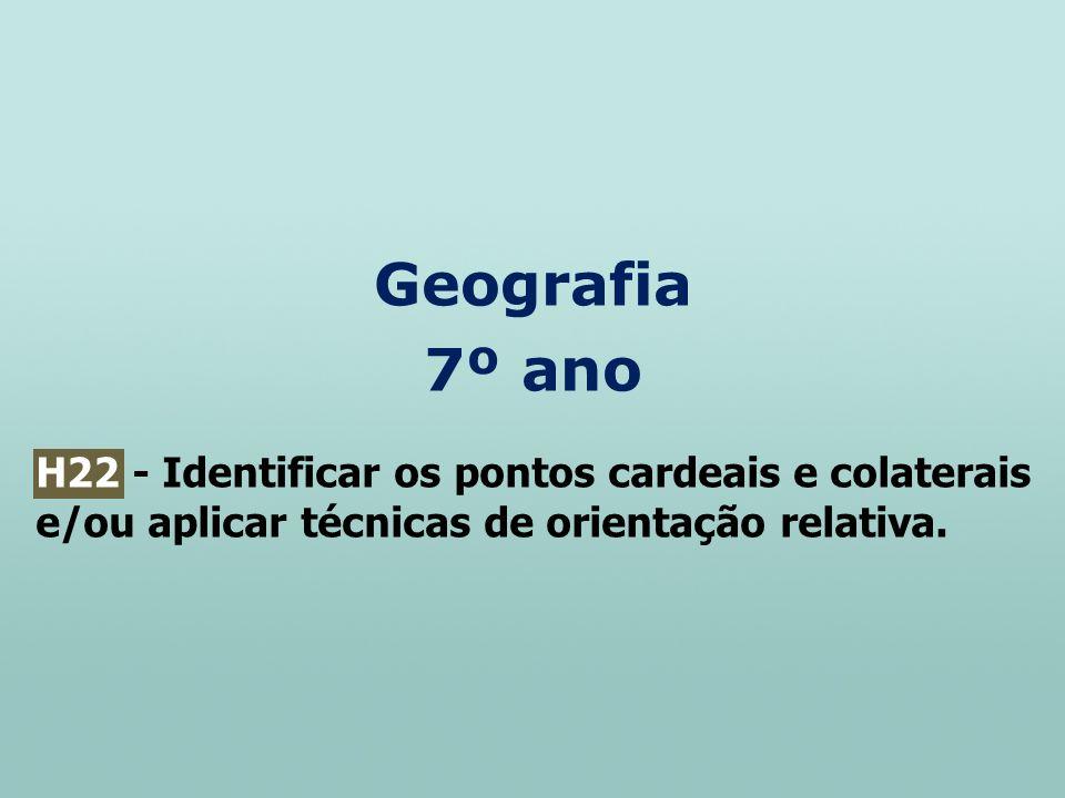 Geografia 7º ano H22 - Identificar os pontos cardeais e colaterais e/ou aplicar técnicas de orientação relativa.