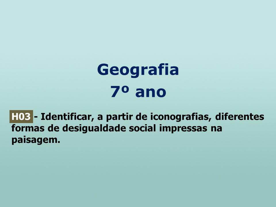 Geografia 7º ano H03 - Identificar, a partir de iconografias, diferentes formas de desigualdade social impressas na paisagem.