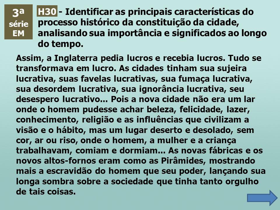 3ª série EM H30 - Identificar as principais características do processo histórico da constituição da cidade, analisando sua importância e significados