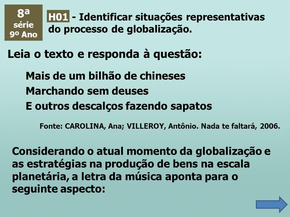 8ª série 9º Ano H01 - Identificar situações representativas do processo de globalização. Leia o texto e responda à questão: Mais de um bilhão de chine