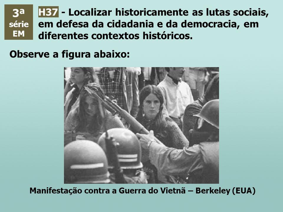 3ª série EM H37 - Localizar historicamente as lutas sociais, em defesa da cidadania e da democracia, em diferentes contextos históricos. Observe a fig