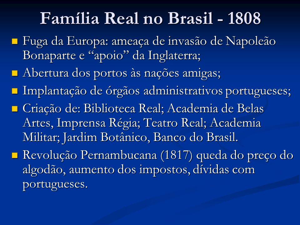 Família Real no Brasil - 1808 Fuga da Europa: ameaça de invasão de Napoleão Bonaparte e apoio da Inglaterra; Fuga da Europa: ameaça de invasão de Napo